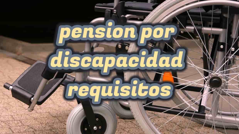 requisitos pension por discapacidad