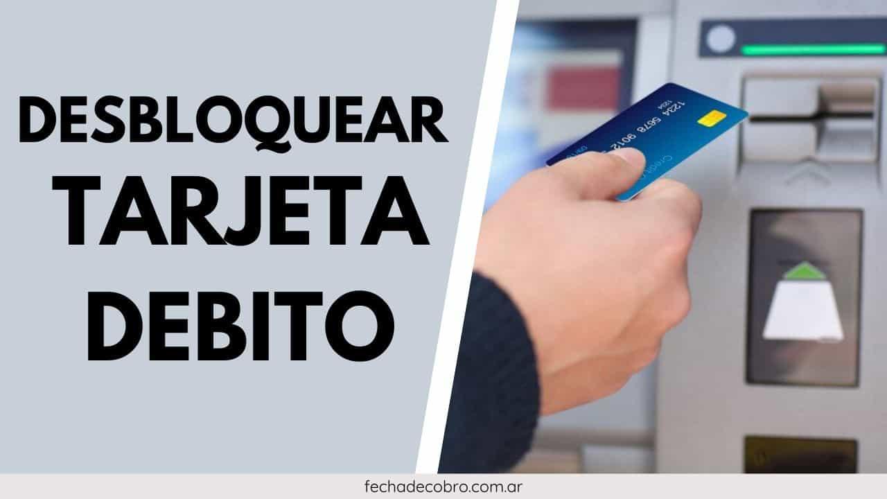 pasos para desbloquear tarjeta de debito
