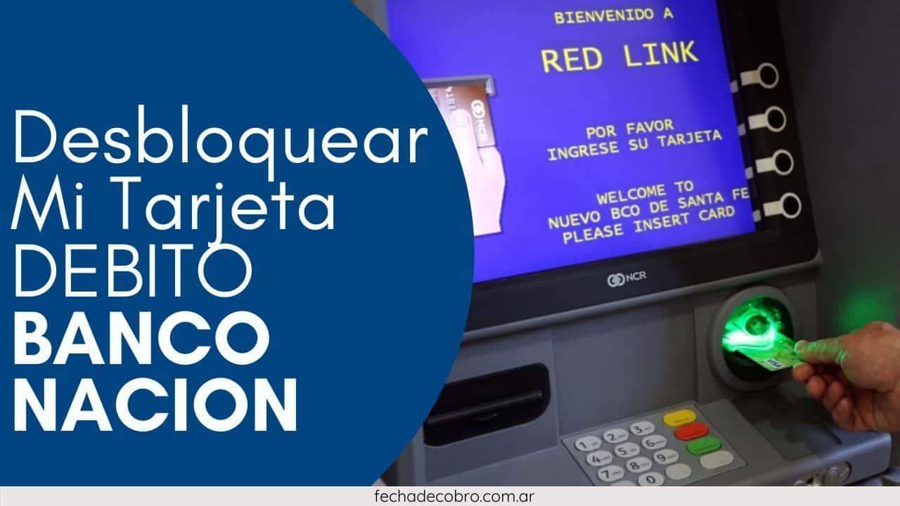Desbloquear Mi Tarjeta de Debito Banco Nacion