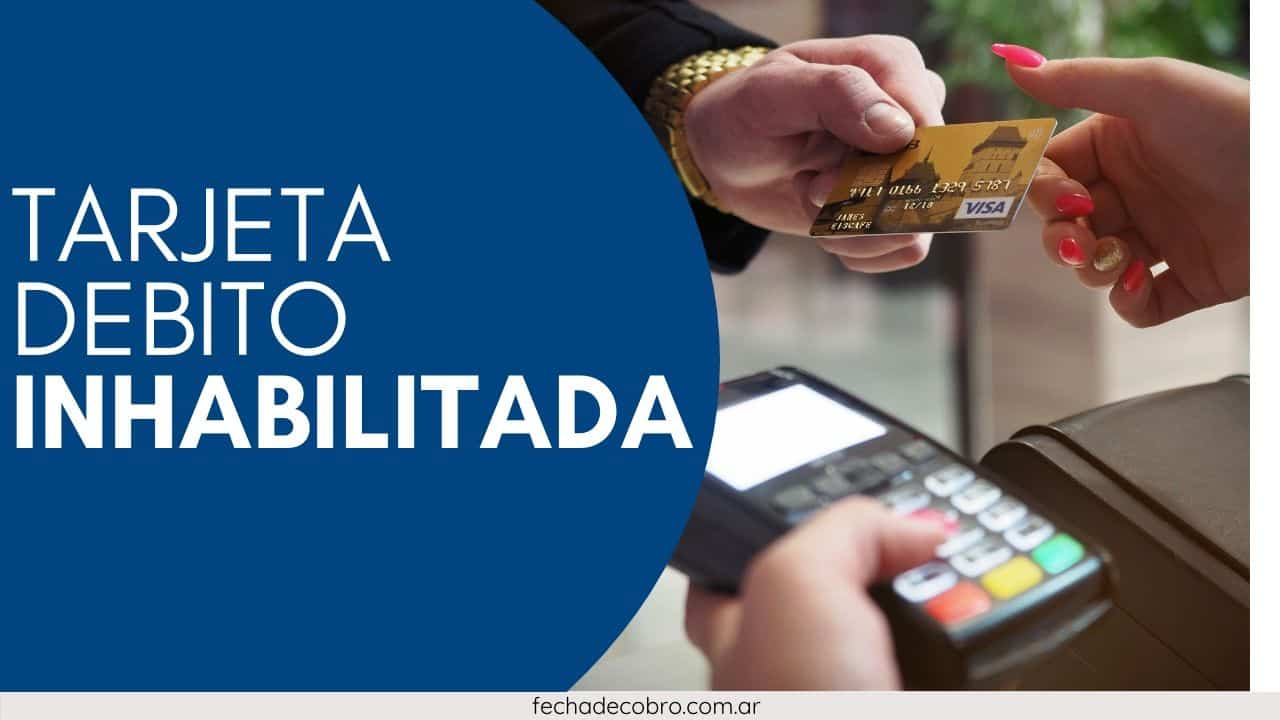 Tarjeta de Debito Inhabilitada