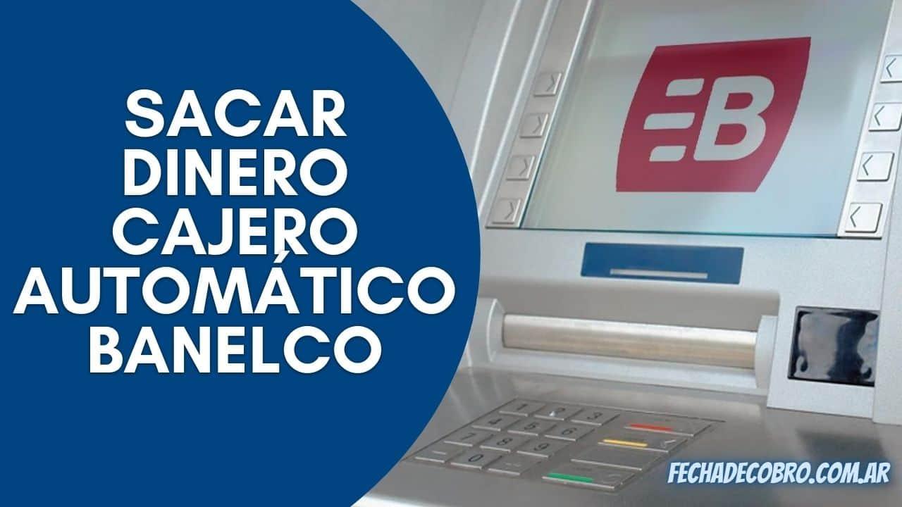 retirar dinero del cajero automatico banelco