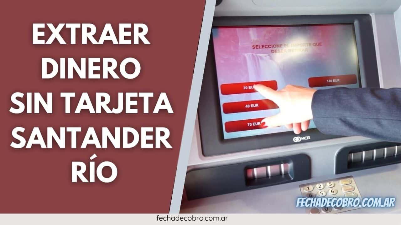 Extraer Dinero Sin Tarjeta de Débito Santander Río