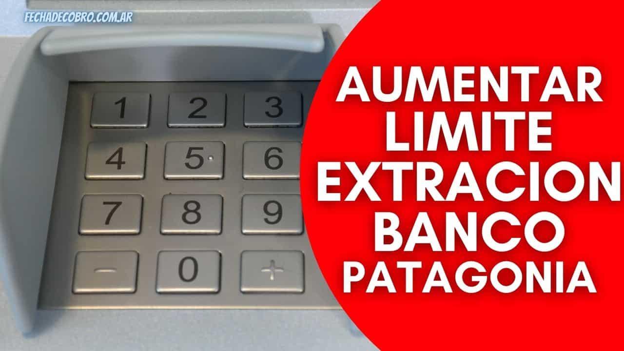 aumentar mi limite de extracion del banco patagonia