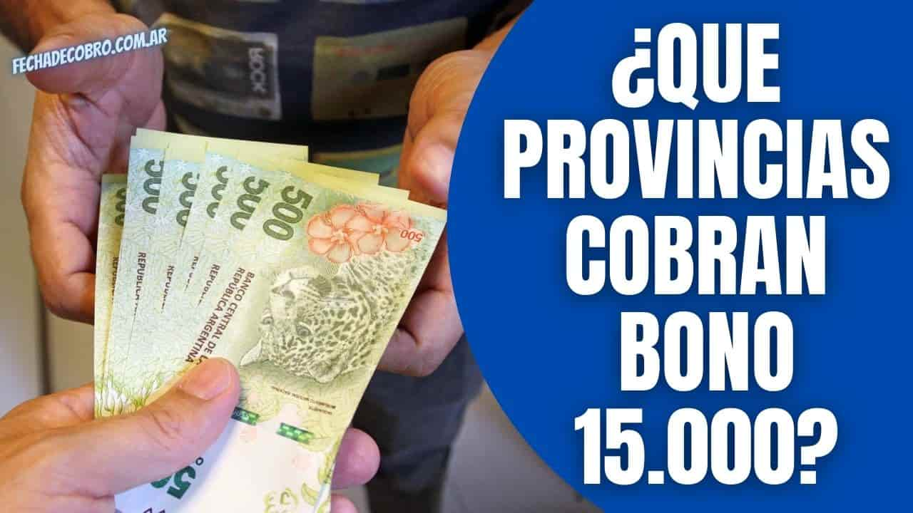 que provincias cobran el bono de 15.000